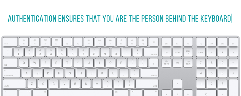 """Image of a keyboard with the text """"Authentication ensures you are the person behind the keyboard"""""""