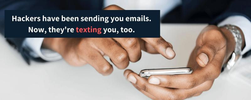 """Photo of a man texting with the words """"Hackers have been sending you emails. Now, they're texting you, too."""""""