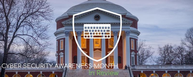 """A photograph of the Rotunda, a shield surrounding a keyboard superimposed on top, and text reading """"Cyber Security Awareness Month in Review."""""""
