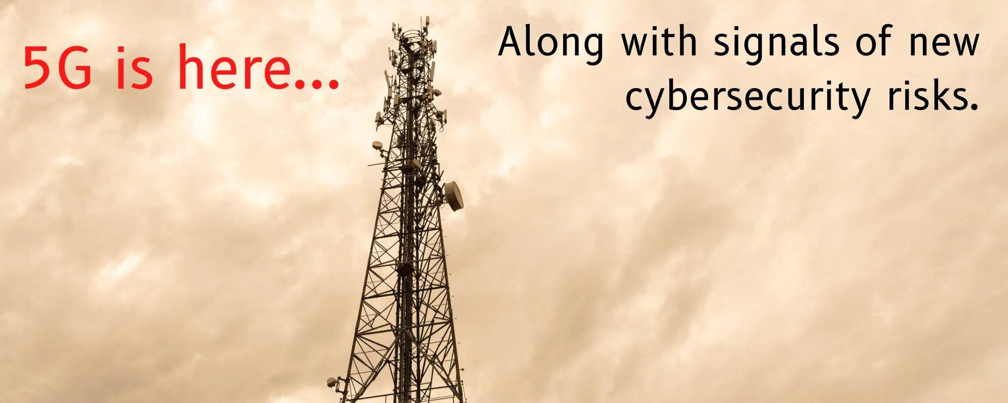"""A photo of a cellular tower with the words """"5G is here... along with signals of new cybersecurity risks."""""""
