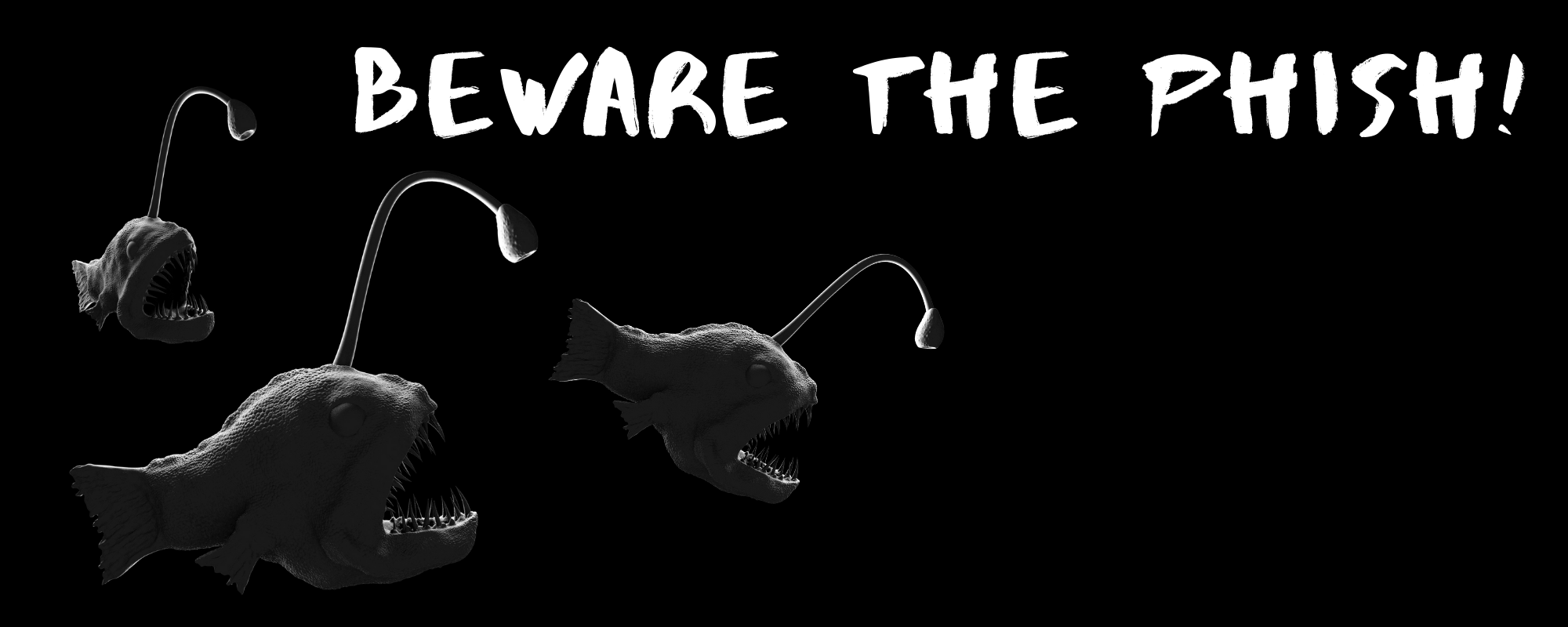 "Picture of anglerfish with the words, ""Beware the Phish!"""