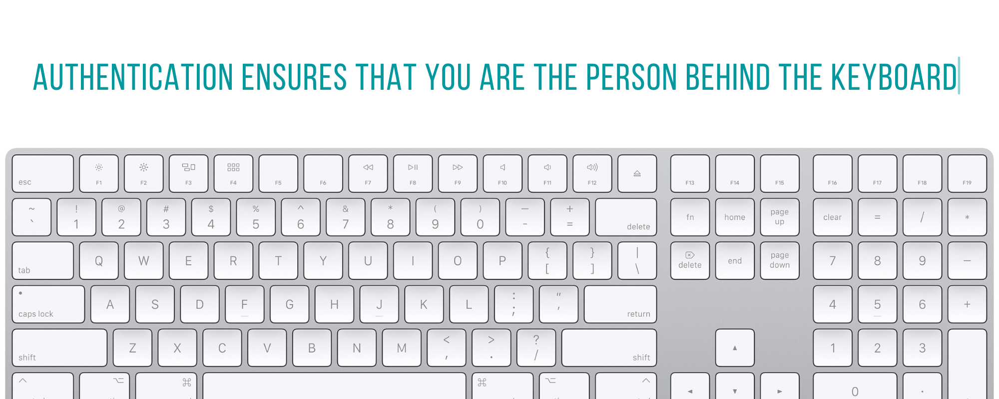 "Image of a keyboard with the text ""Authentication ensures you are the person behind the keyboard"""