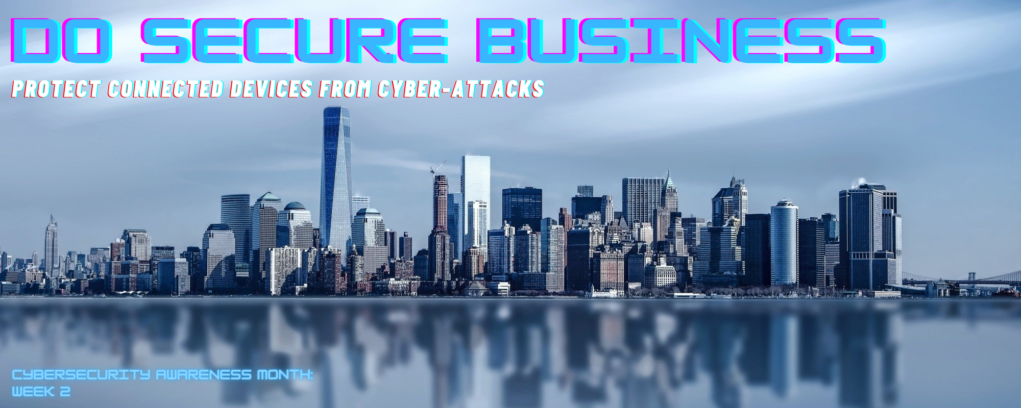 """Image of a city skyline with the caption, """"Do Secure Business. Protect connected devices from cyber-attacks."""""""