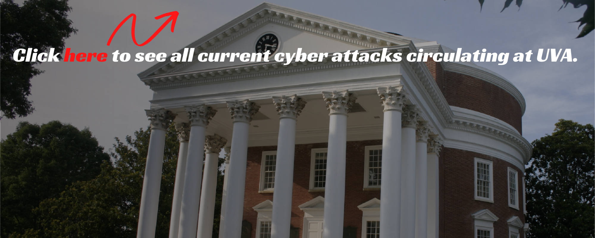 "Image of rotunda with text, ""Click here to see all current cyber attacks circulating at UVA."""