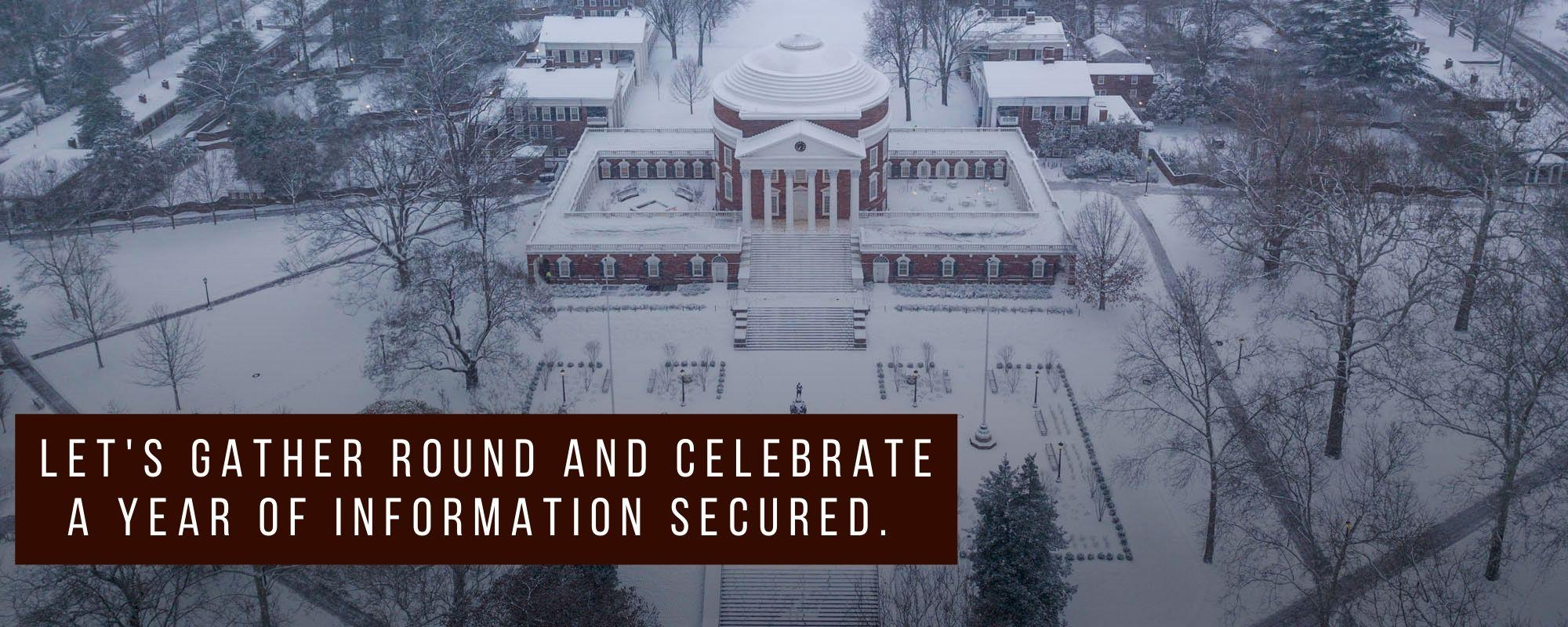 "A photo of the Rotunda from above, covered in snow, with the text: ""Let's gather round and celebrate a year of information secured."""