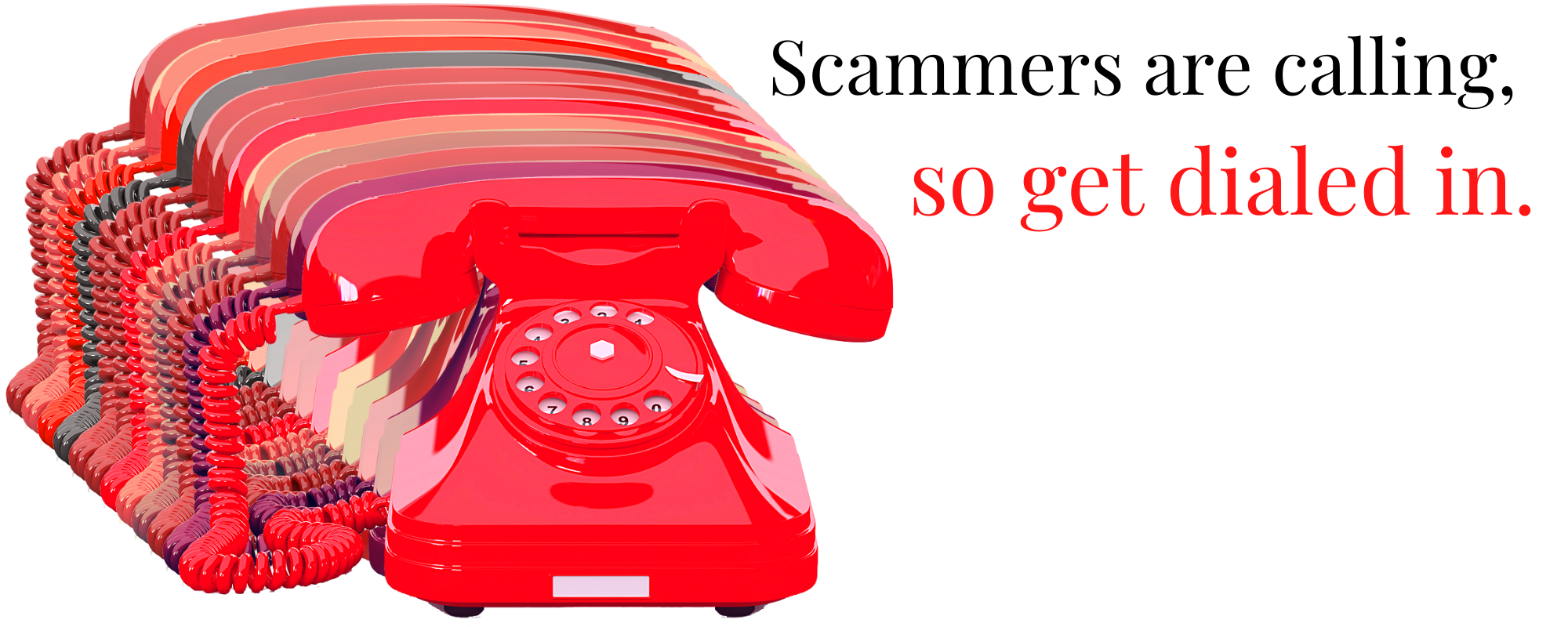 """Image of an old-fashioned phone with the text """"Scammers are calling, so get dialed in."""""""