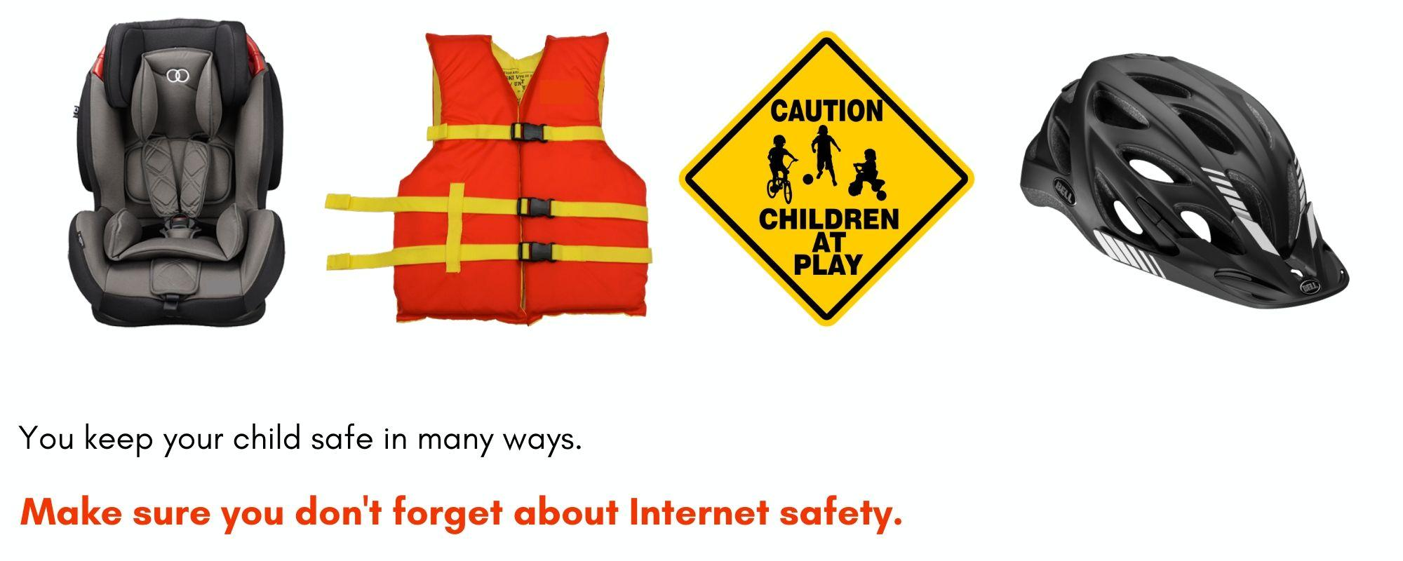 """Images of a child carseat, a life jacket, a """"slow, children at play"""" sign and a bike helmet with the text """"You keep your child safe in many ways. Make sure you don't forget about internet safety."""
