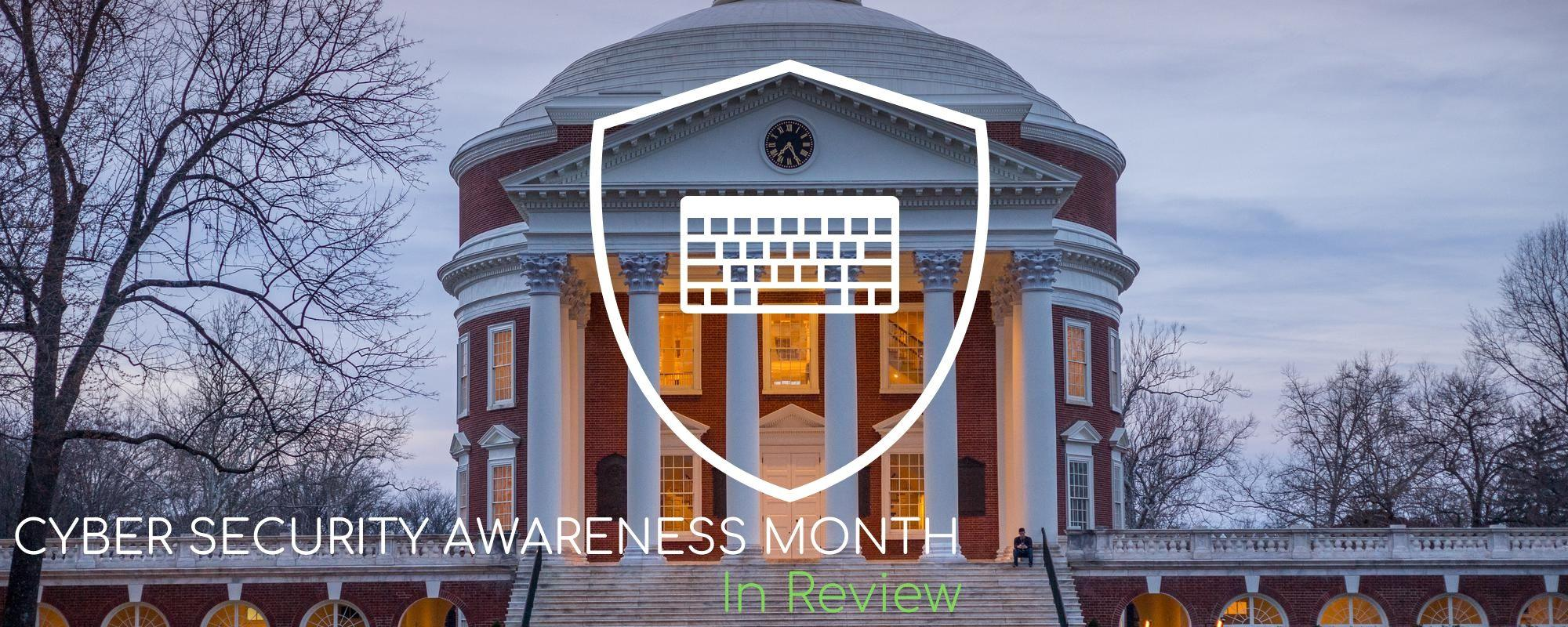 "A photograph of the Rotunda, a shield surrounding a keyboard superimposed on top, and text reading ""Cyber Security Awareness Month in Review."""