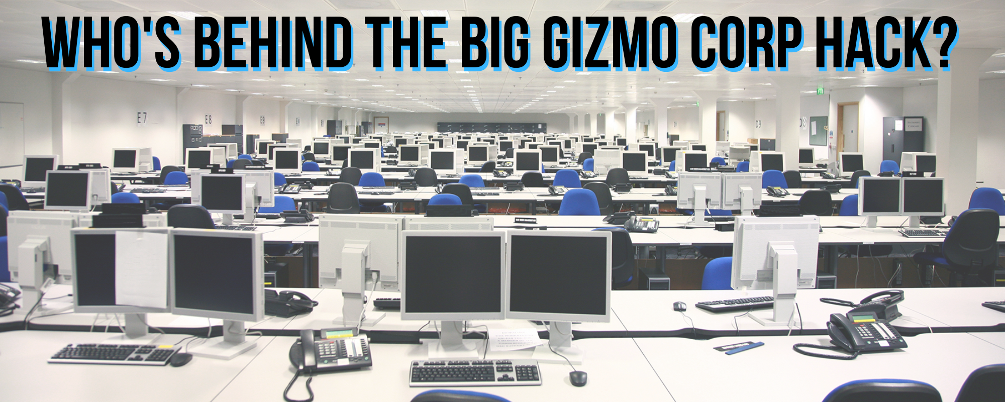 """Image of an office with the text """"Who's behind the big Gizmo Corp hack?"""""""