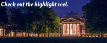 """An image of the rotunda with the text """"check out the highlight reel."""""""