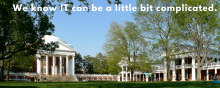 """A photo of the academical village at UVA with the words """"We know IT can be a little bit complicated."""""""