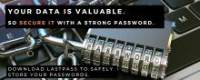 Picture of a lock  with the text:  Your data is valuable.  So Secure it with a strong password. Download LastPass to safely store your passwords.
